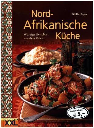 Nord-Afrikanische Küche Kochbuch - Würzige Gerichte aus dem Orient