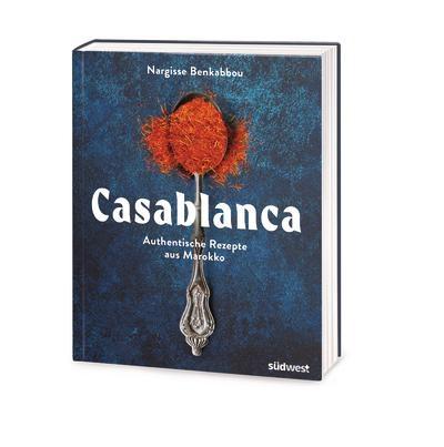 Casablanca: Authentische Rezepte aus Marokko